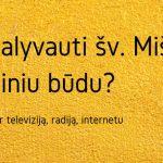 Šv. Mišių transliacijos: per televiziją, radiją, internetu